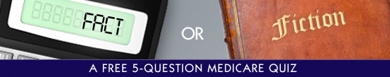 What is Medicare fact vs. What is Medicare fiction? Free Medicare Quiz